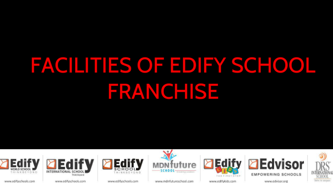 FACILITIES OF EDIFY SCHOOL FRANCHISE!!