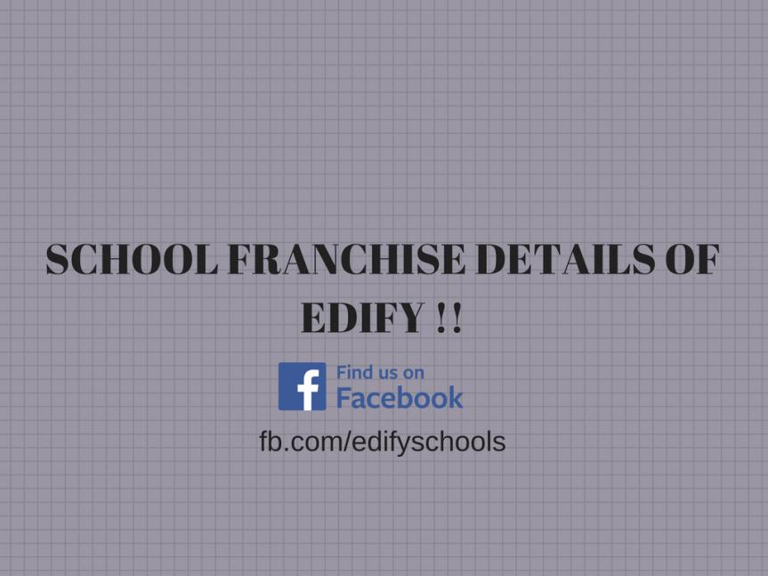 SCHOOL FRANCHISE DETAILS OF EDIFY!!!