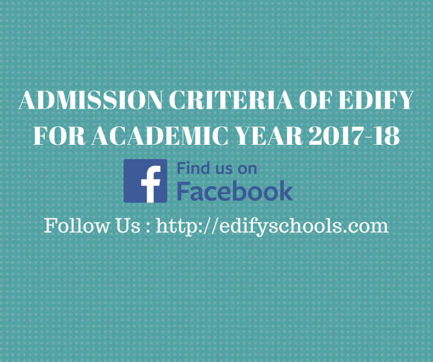ADMISSION CRITERIA OF EDIFY FOR ACADEMIC YEAR 2017-18