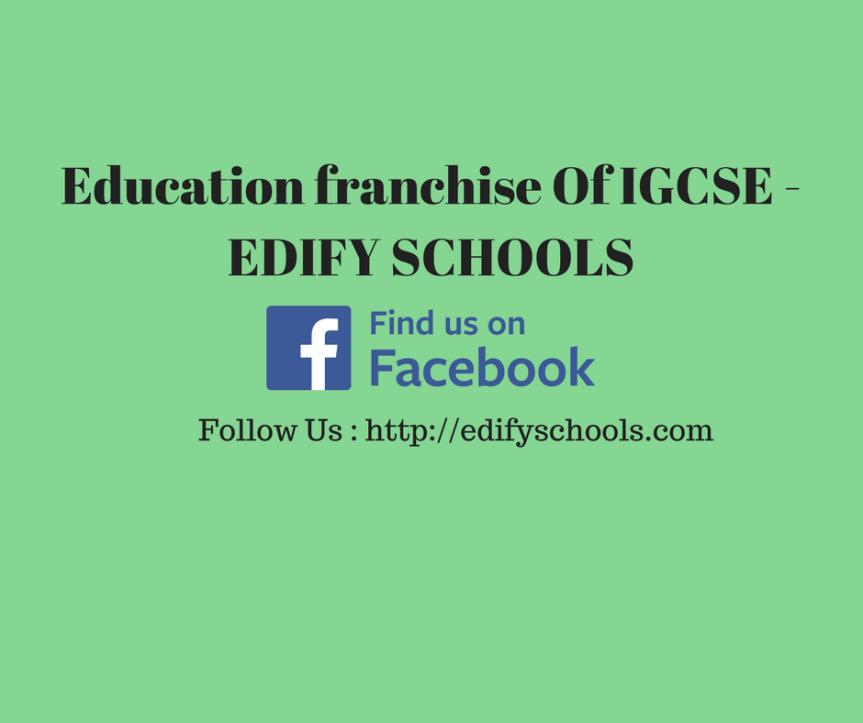 Education franchise Of IGCSE – EDIFYSCHOOLS
