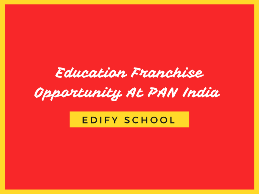 Education Franchise Opportunity At PAN India – EDIFY SCHOOL