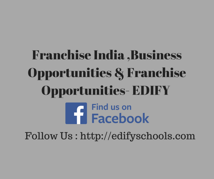 Franchise India ,Business Opportunities & Franchise Opportunities- EDIFY !!