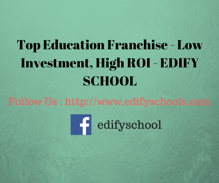 Top Education Franchisee – Low Investment, High ROI‎ – EDIFY SCHOOL