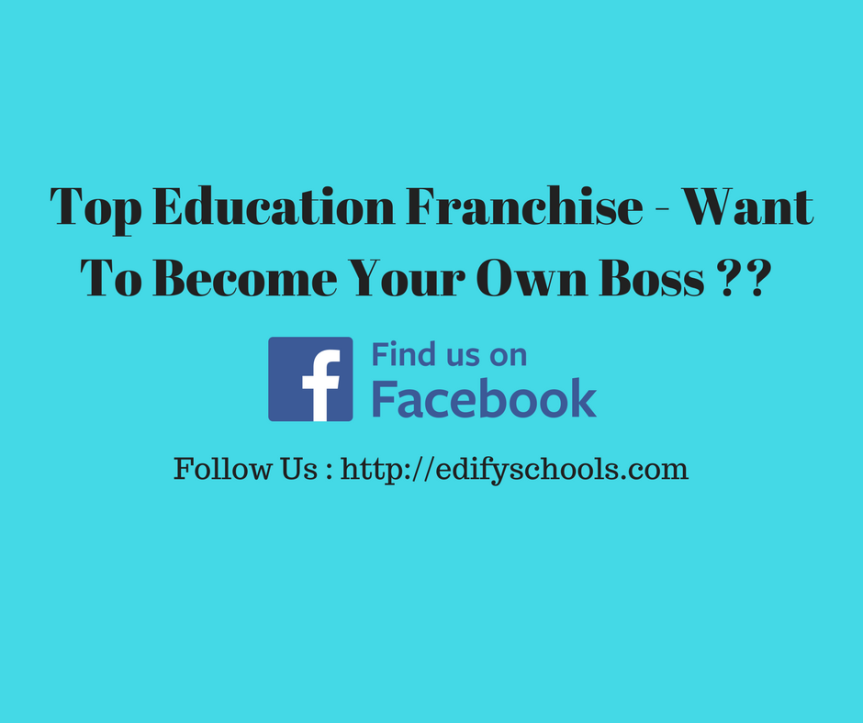 Top Education Franchise – Want To Become Your Own Boss ?? – EDIFY