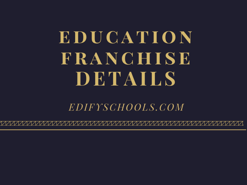 EDUCATION FRANCHISE DETAILS – EDIFYSCHOOL