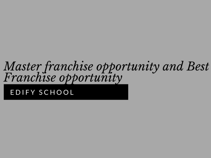 Master franchise opportunity and Best Franchise opportunity