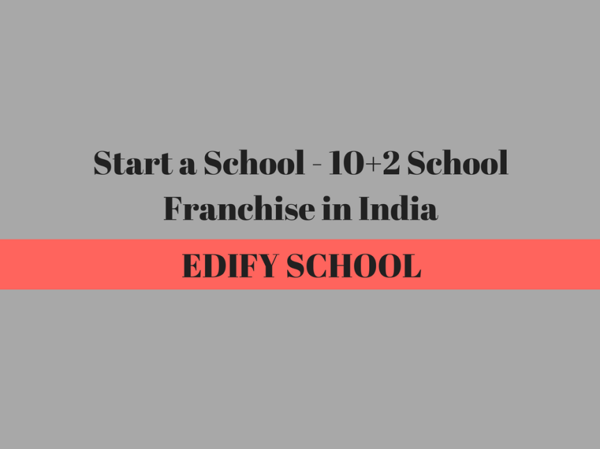 Start a School – 10+2 School Franchise in India