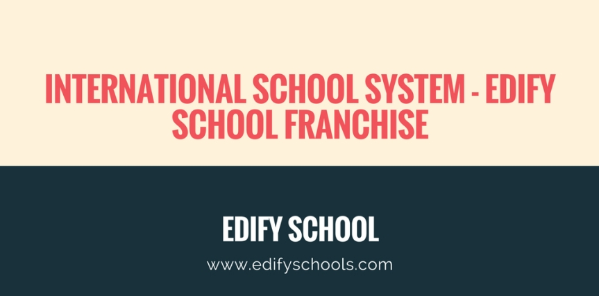 International School System – EDIFY SCHOOL FRANCHISE