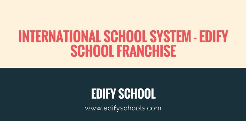 International School System – EDIFY SCHOOLFRANCHISE