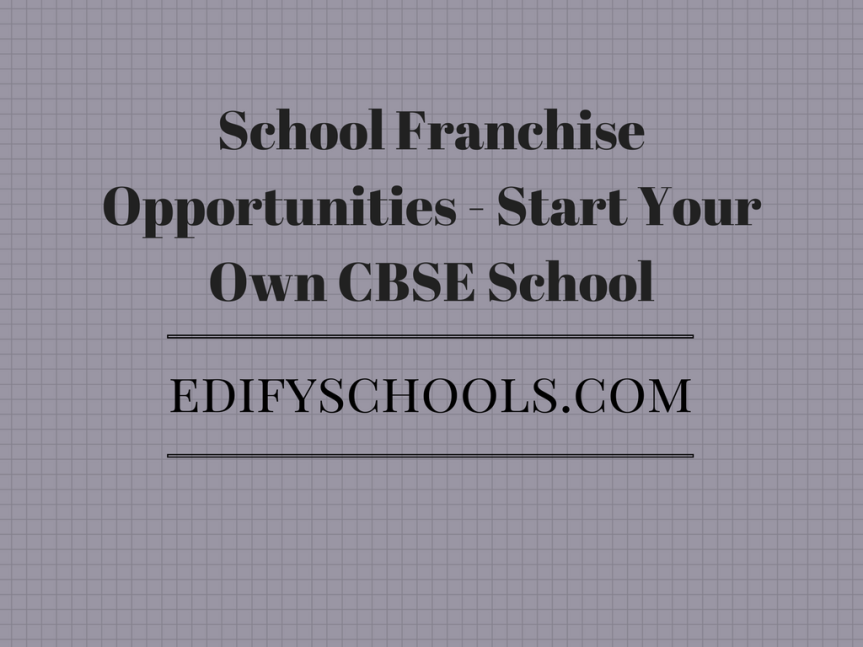 School Franchise Opportunities – Start Your Own CBSE School