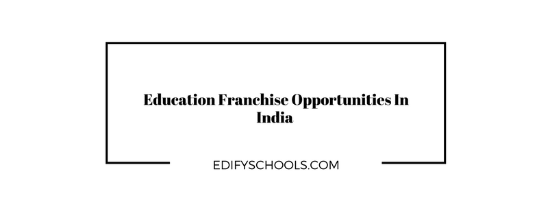 Education Franchise Opportunities In India – EDIFY