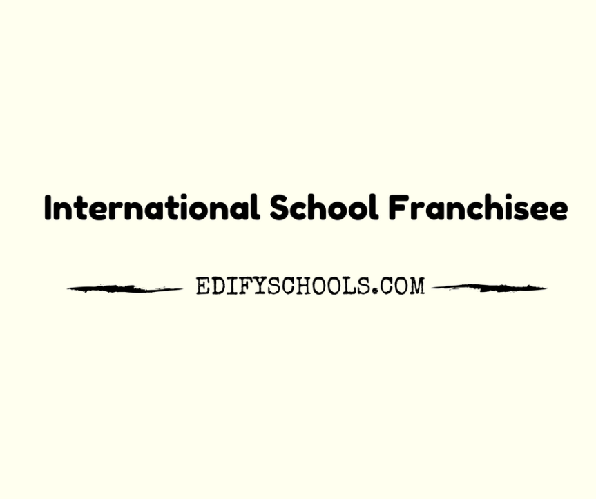 International School Franchisee – EDIFY SCHOOL