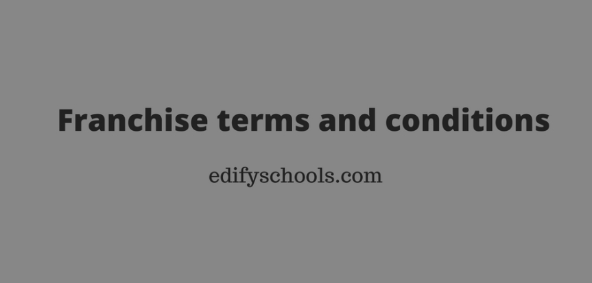 Franchise terms and conditions – EDIFY SCHOOL