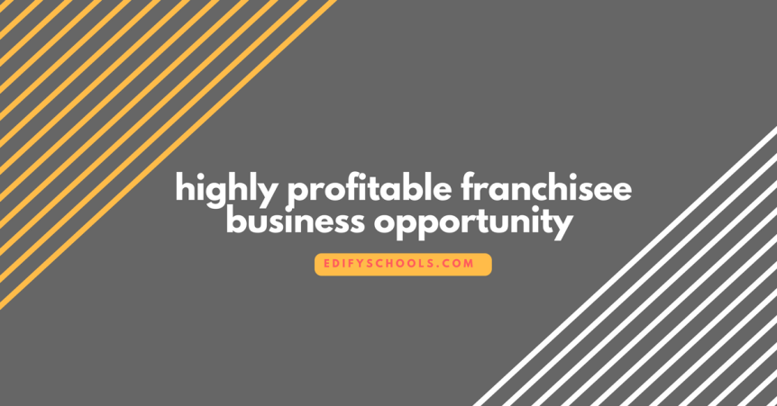 Highly profitable franchisee business opportunity : Edify