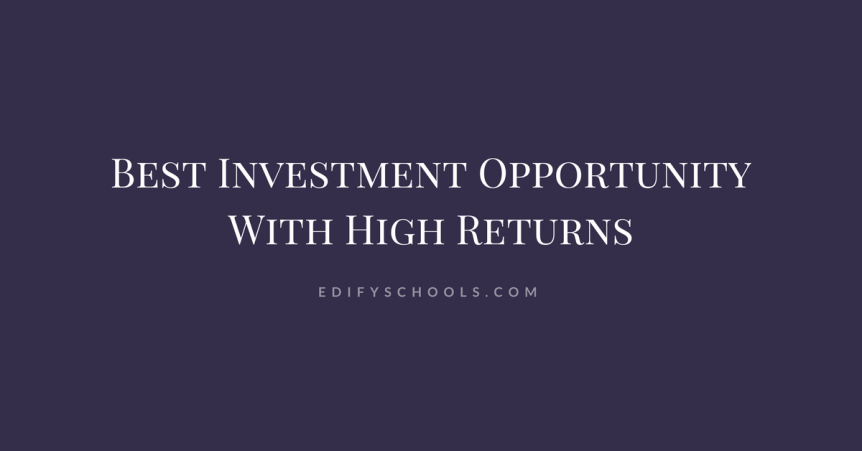 Best Investment Opportunity With High Returns : Edify